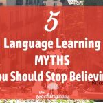 5 Language Learning Myths You Should Stop Believing Now