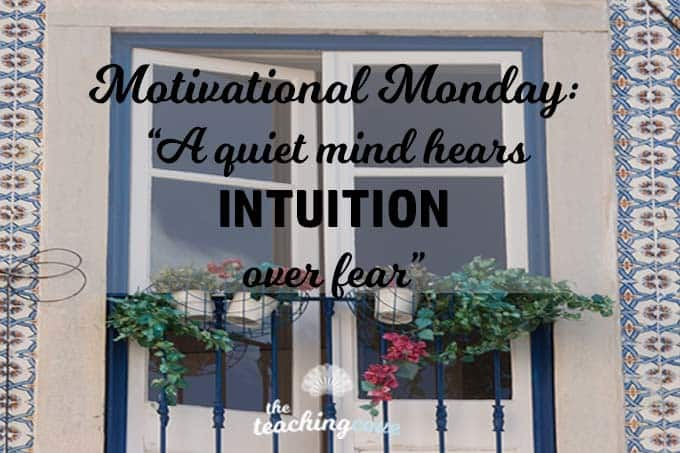 Motivational Monday: A Quiet Mind Hears Intuition Over Fear