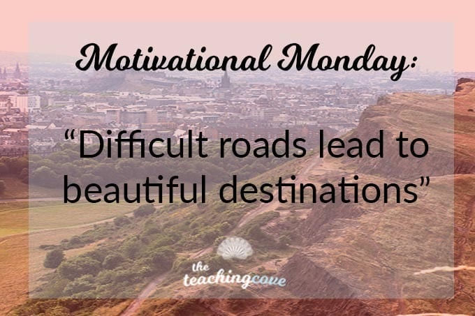 Motivational Monday: Difficult Roads Lead To Beautiful Destinations