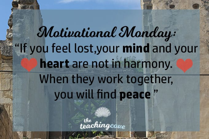 Motivational Monday: If You Feel Lost, Your Mind & Heart Are Not In Harmony