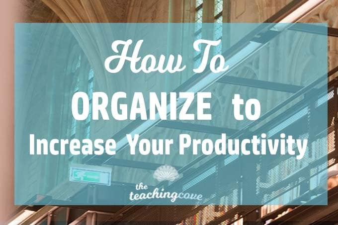 How To Organize To Increase Your Productivity
