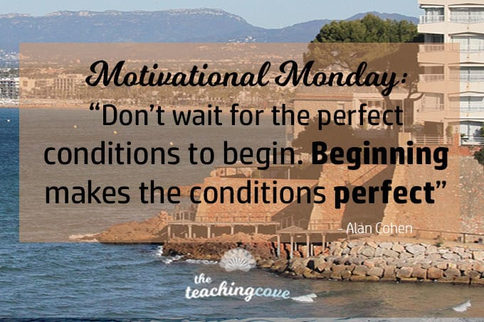 Motivational Monday 37 - Beginning Makes The Conditions Perfect