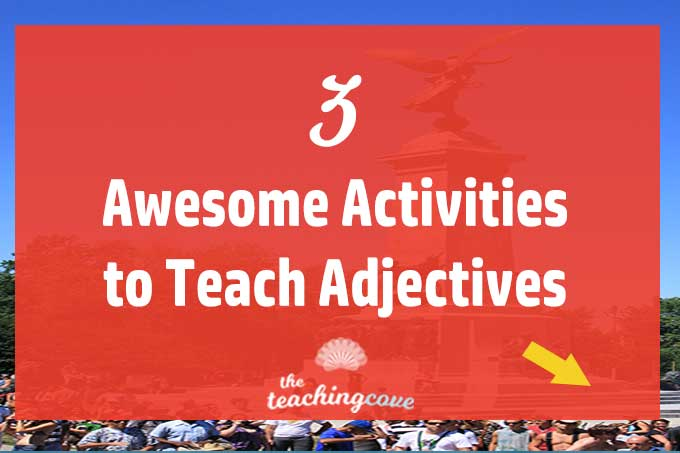 3 Awesome Activities To Teach Adjectives [Lesson Plan]