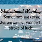 Motivational Monday: Sometimes Not Getting What You Want Is A Stroke of Luck
