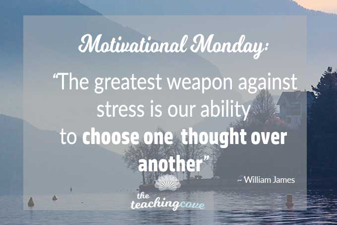 Motivational Monday: The Greatest Weapon Against Stress is Our Thoughts