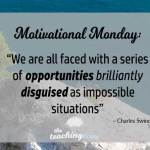 Motivational Monday: Opportunity May Be Brilliantly Disguised As Impossible Situations