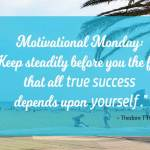Motivational Monday: All True Success Depends Upon Yourself