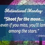 Motivational Monday: Shoot for the Moon, Even If You Miss: On Destiny