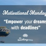 Motivational Monday: Empower Your Dreams With Deadlines