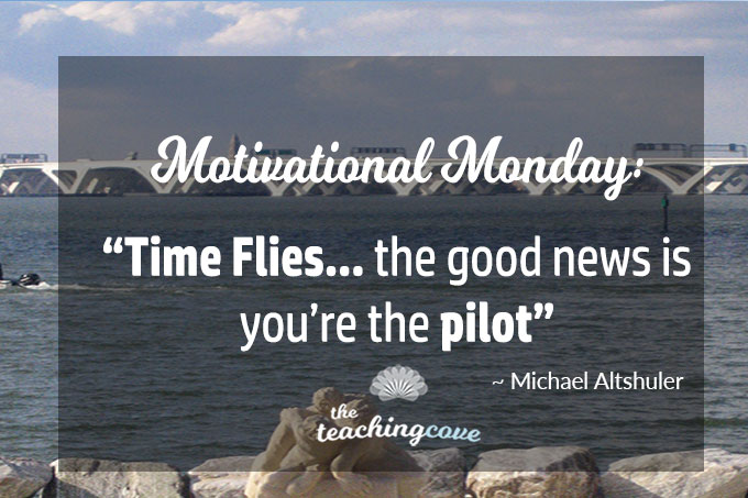 Motivational Monday: Time Flies…But You're The Pilot