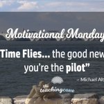 Motivational Monday: Time Flies…But You're The Pilot