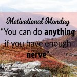 Motivational Monday: You Can Do Anything If You've Got Enough Nerve – On Taking A Dare