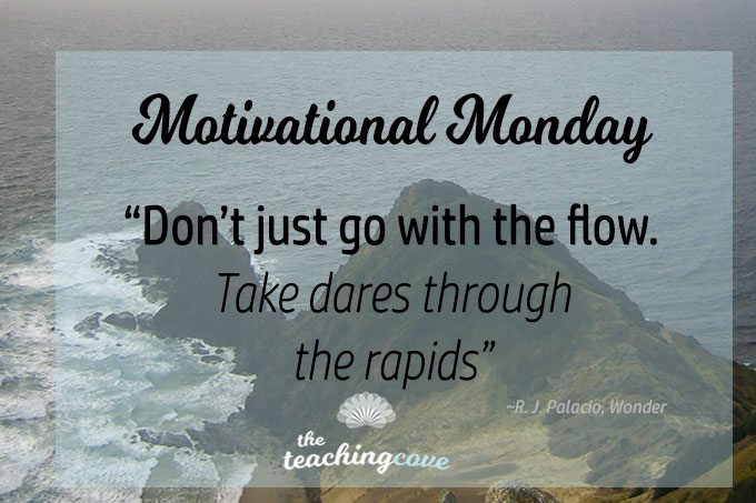 Motivational Monday: Don't Just Go With The Flow – Be Daring