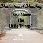 Motivational Monday: Rise Above The Little Things