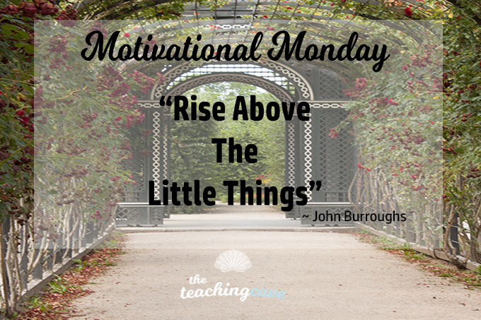 Motivational Monday Rise Above the Little Things featured
