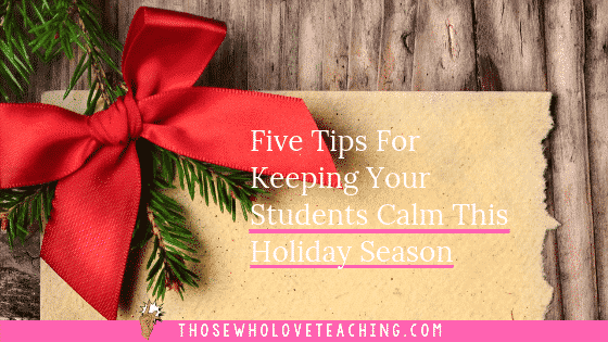 Christmas Holly with text Five Tips For Keeping Your Students Calm This Holiday Season