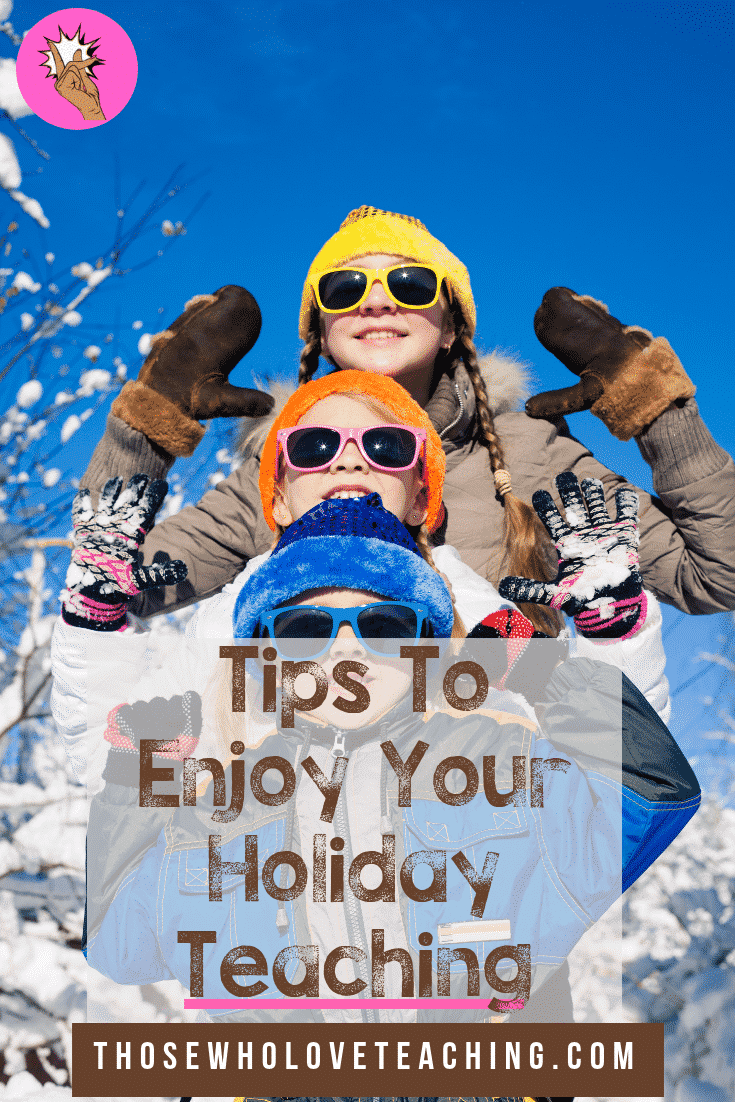 Tips To Enjoy Holiday Teaching