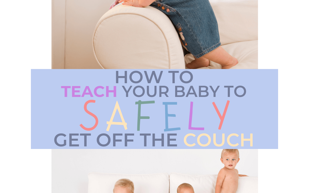 How to Teach Your Baby to Safely Get Off of a Couch or Bed