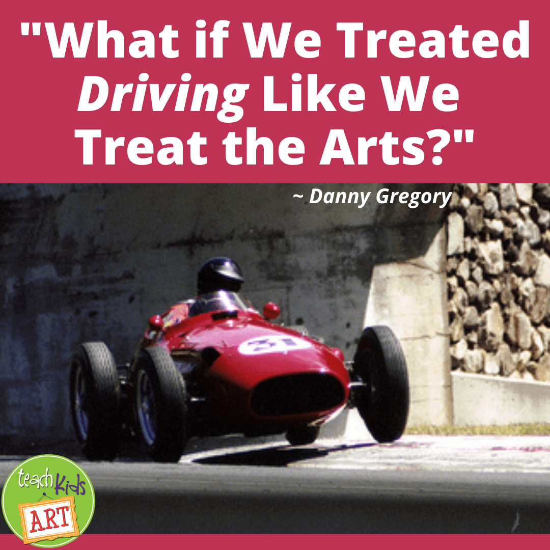 """a quote: """"What if We Treated Driving Like We Treat the Arts?"""" ~ Danny Gregory"""