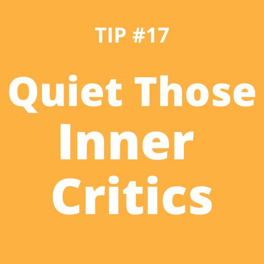 TIP #17 Quiet Those Inner Critics