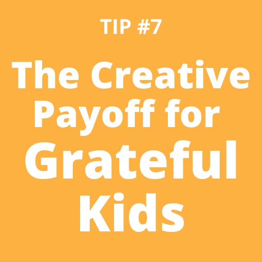 TIP #7 The Creative Payoff for Grateful Kids