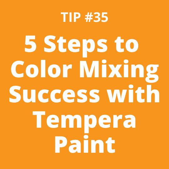 5 Steps to Color Mixing Success with Tempera Paint