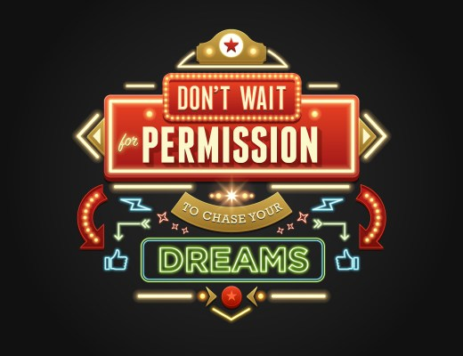 Don't Wait for Permission to Chase Your Dreams.