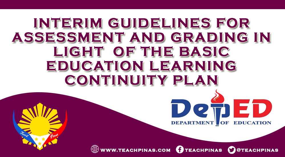 INTERIM GUIDELINES FOR ASSESSMENT AND GRADING IN LIGHT  OF THE BASIC EDUCATION LEARNING CONTINUITY PLAN