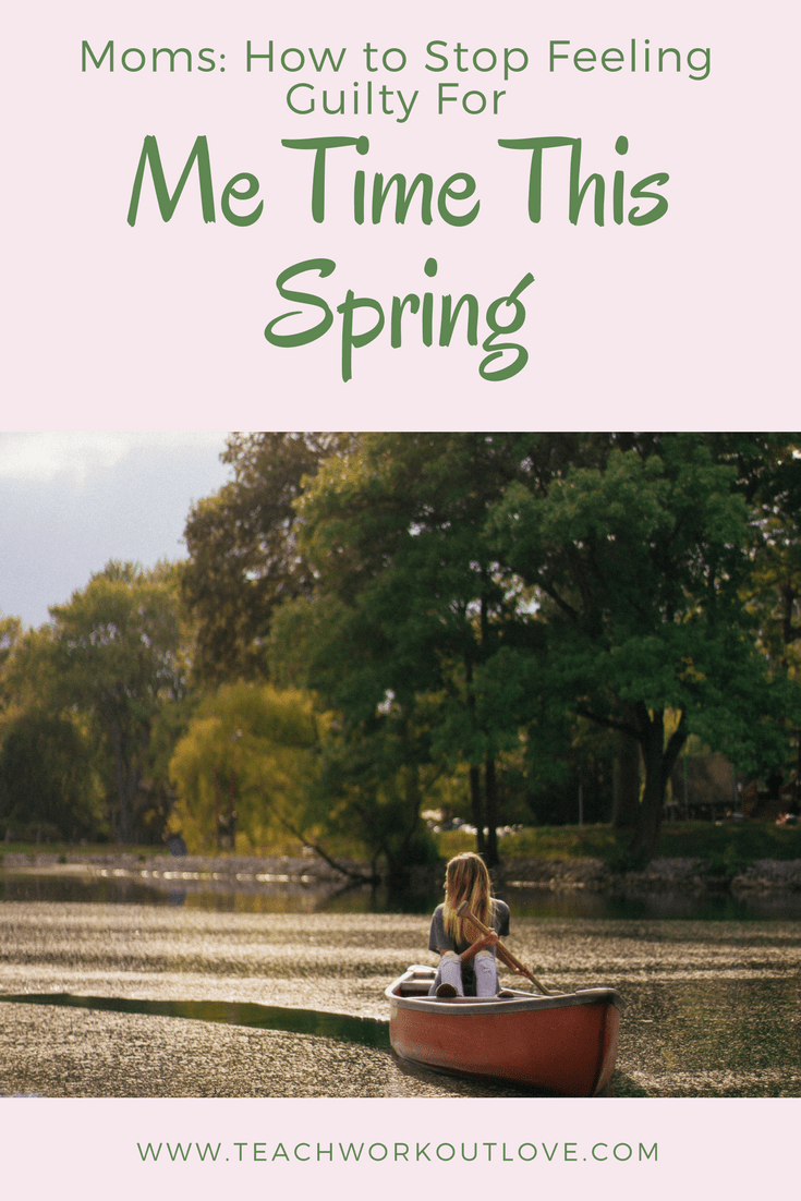 Moms: How to Stop Feeling Guilty for Me Time This Spring