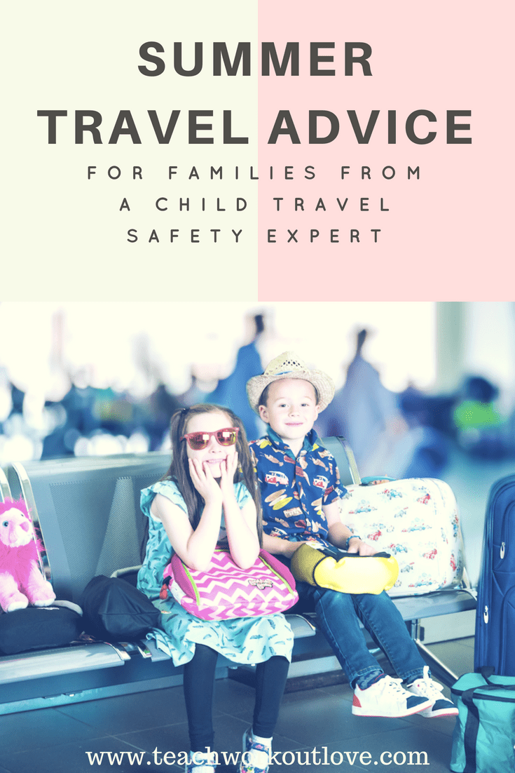 Summer Travel Advice for Families from Child Travel Safety Expert