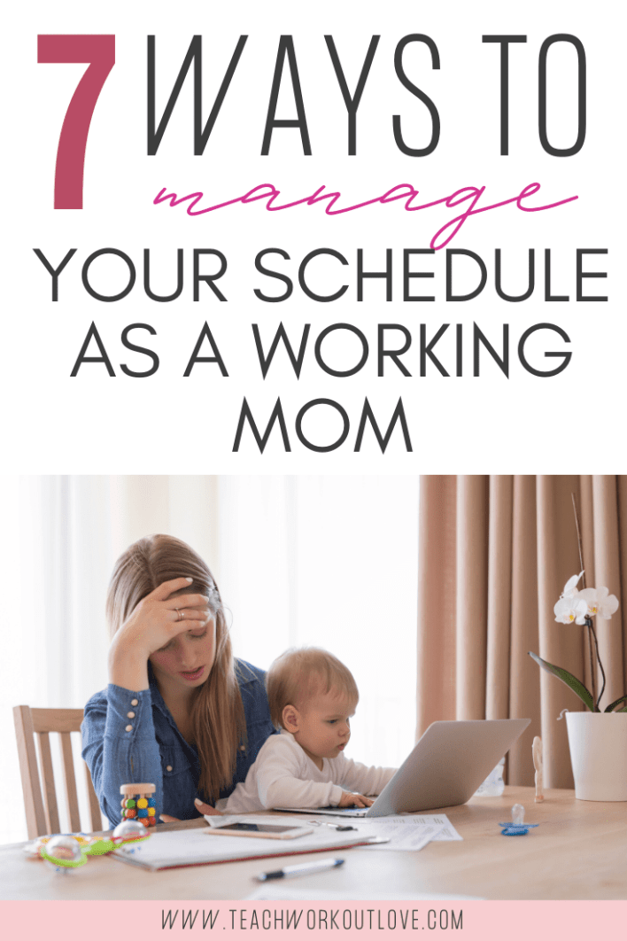 7-Ways-to-Manage-Your-Schedule-As-a-Working-Mom-teachworkoutlove.com-TWL-Working-Moms