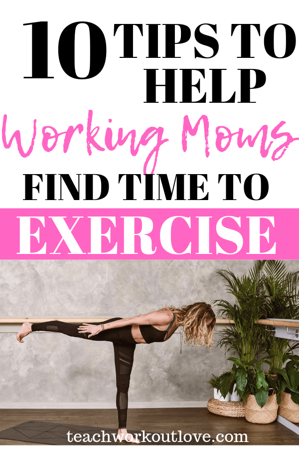 tips-t0-help-working-moms-find-time-to-exercise-teachworkoutlove.com-TWL-Working-Mom