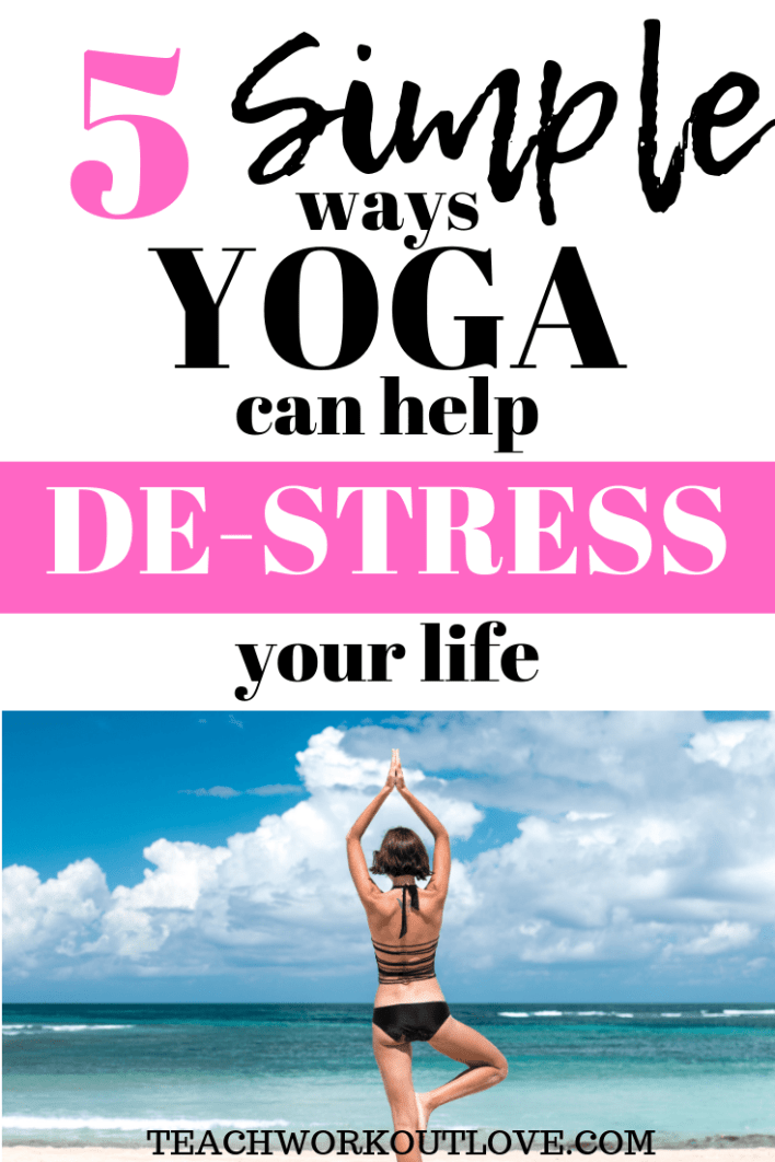 yoga-can-help-de-stress-your-life-teachworkoutlove.com-TWL-Working-Mom