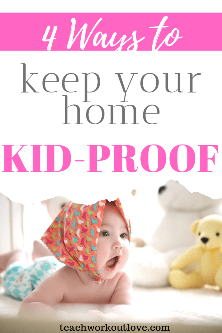 ways-to-keep-your-home-kid-proof-teachworkoutlove.com-TWL-Working-Moms