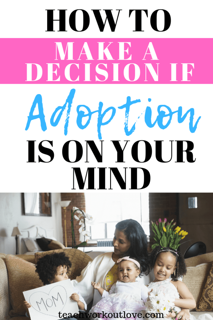 make-a-decision-if-adoption-is-on-your-mind-teachworkoutlove.com-TWL-Working-Mom