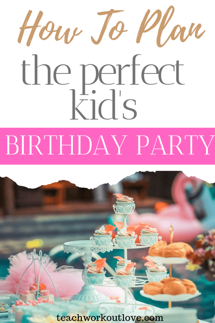 how-to-plan-the-perfect-kids-birthday-party-teachworkoutlove.com-TWL-Working-Moms