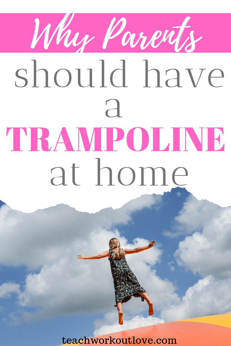 why-parents-should-have-a-trampoline-at-home-teachworkoutlove.com-TWL-Working-Moms