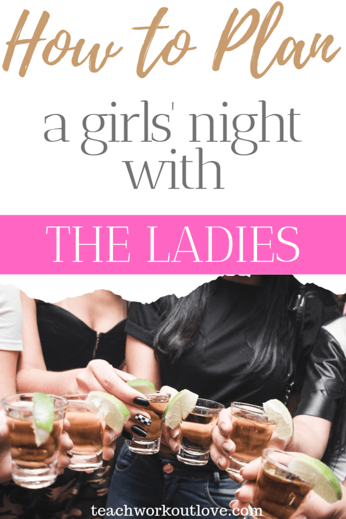 how-to-plan-a-girls-night-with-the-ladies-teachworkoutlove.com-TWL-Working-Moms