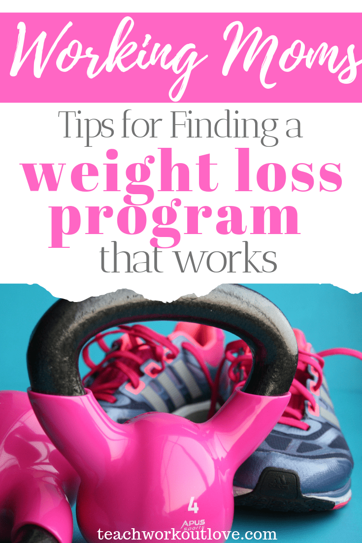tips-for-finding-a-weight-loss-program-that-works-teachworkoutlove.com-TWL-Working-Moms