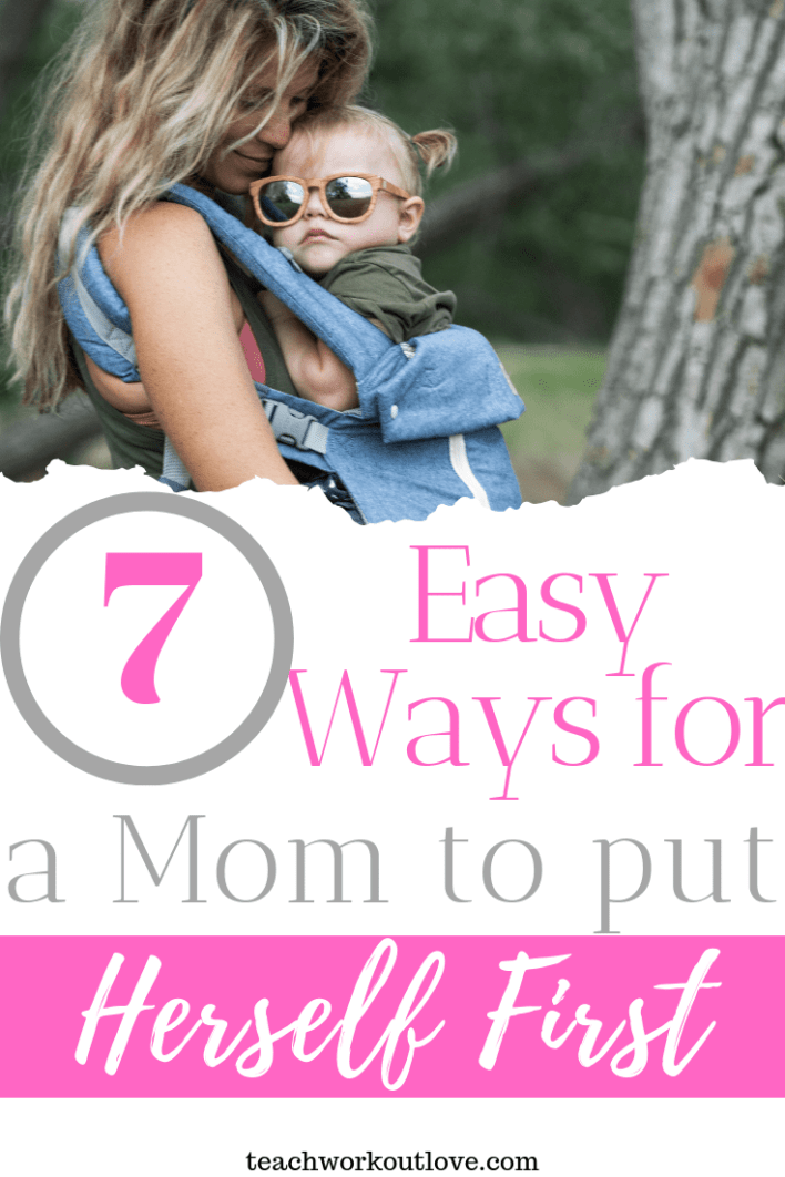 7-easy-ways-for-a-mom-to-put-herself-first-teachworkoutlove.com-TWL-Working-Moms