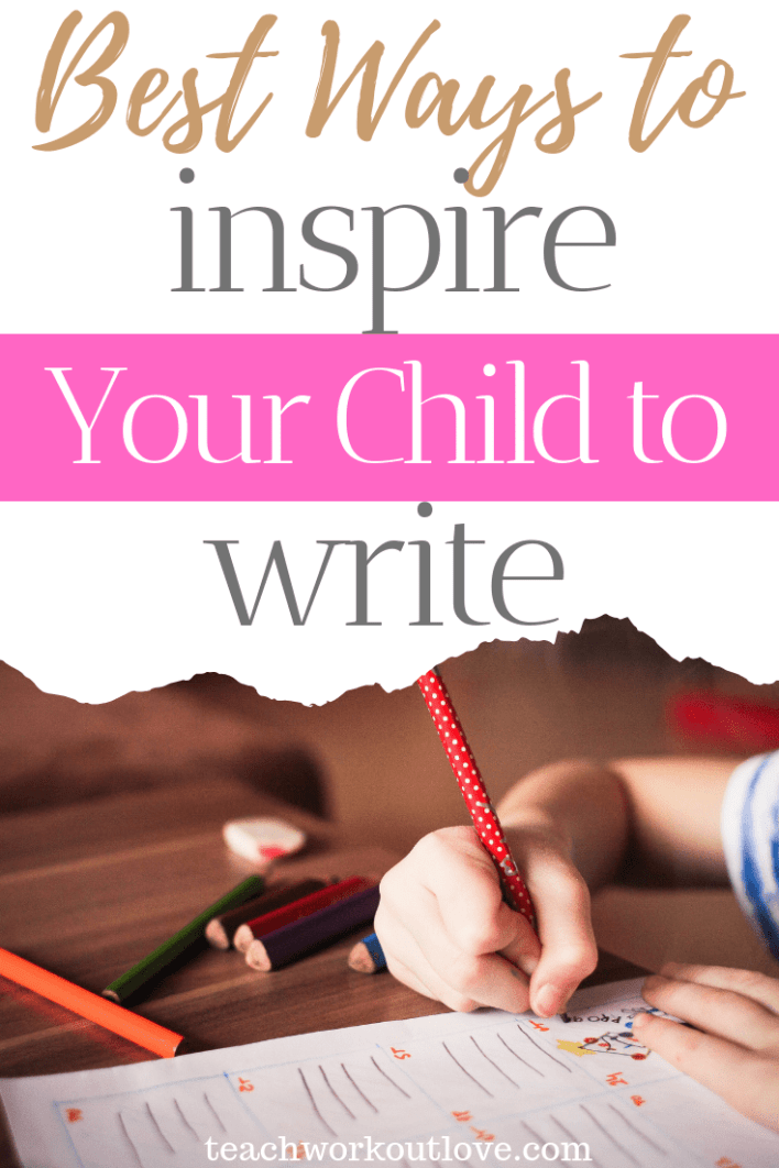 best-ways-to-inspire-your-child-to-write-teachworkoutlove.com-TWL-Working-Moms