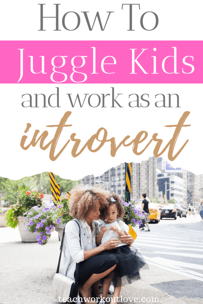 how-to-juggle-kids-and-work-as-an-introvert-teachworkoutlove.com-TWL-Working-Moms