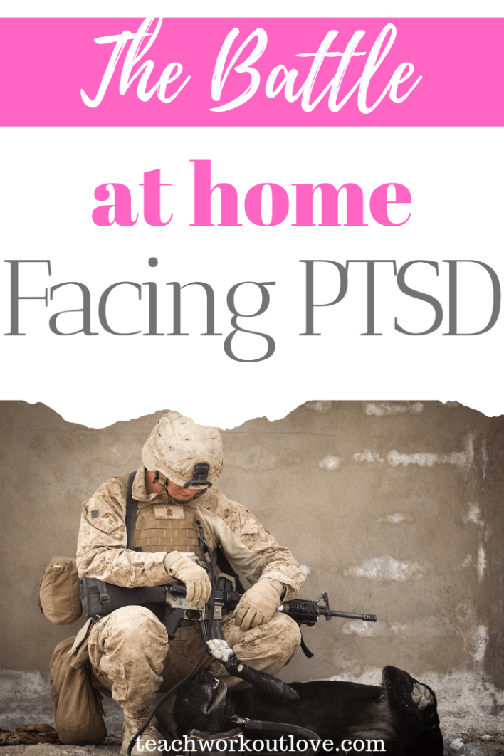 the-battle-at-home-facing-ptsd-teachworkoutlove.com-TWL-Working-Moms