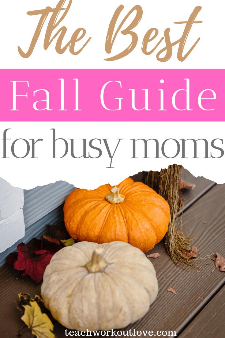 the-best-fall-guide-for-busy-moms-teachworkoutlove.com-TWL-Working-Moms