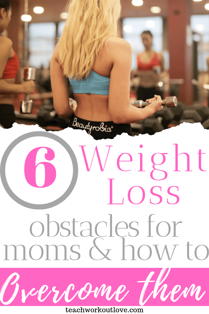 6-weight-loss-obstacles-for-moms-&-how-to-overcome-them-teachworkoutlove.com-TWL-Working-Moms