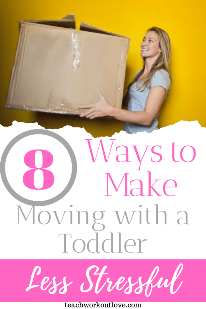 8-Ways-to-Make-Moving-with-a-Toddler-Less-Stressful-teachworkoutlove.com-TWL-Working-Moms