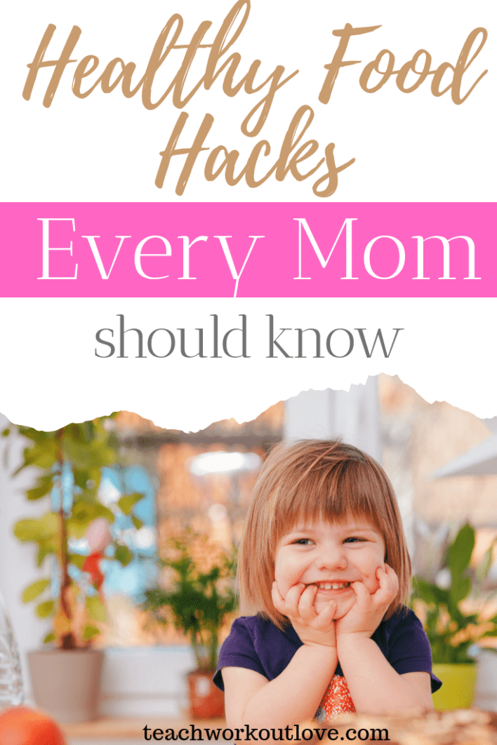 healthy-food-hacks-every-mom-should-know-teachworkoutlove.com-TWL-Working-Moms