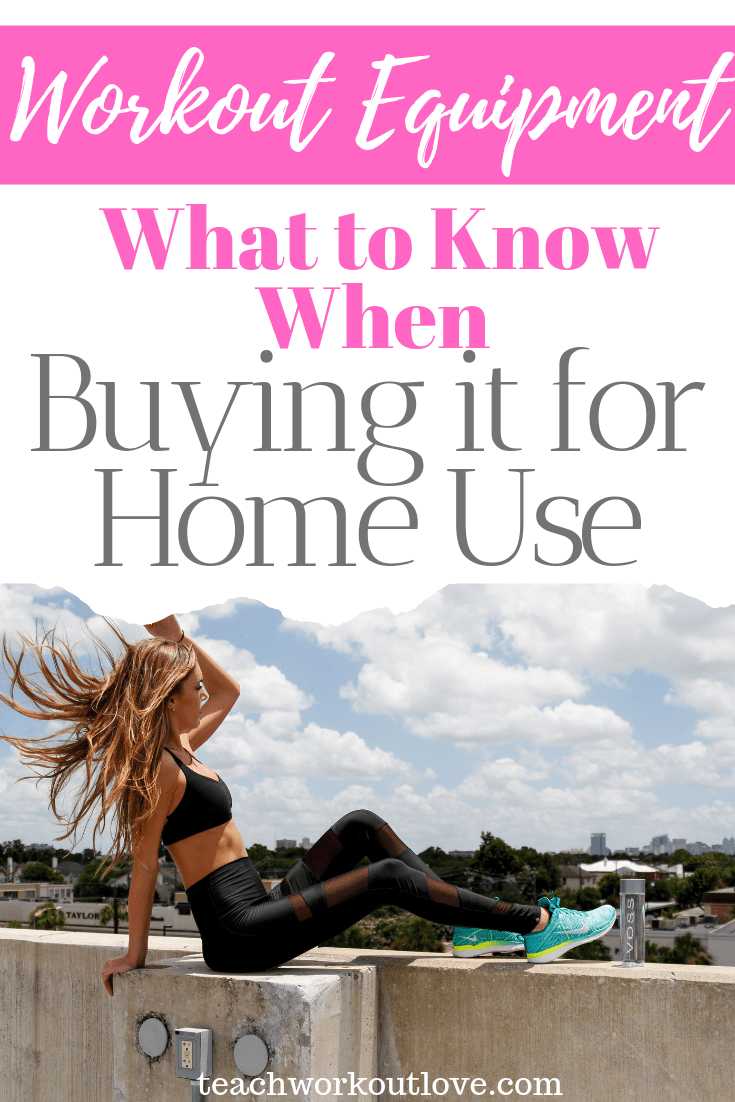 what-to-know-when-buying-workout-equipment-for-your-home-use-teachworkoutlove.com-TWL-Working-Moms