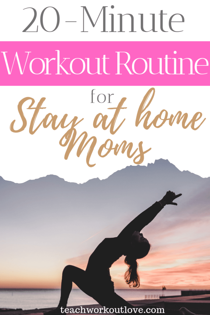 20-minute-workout-routine-for-stay-at-home-moms-teachworkoutlove.com-TWL-Working-Moms