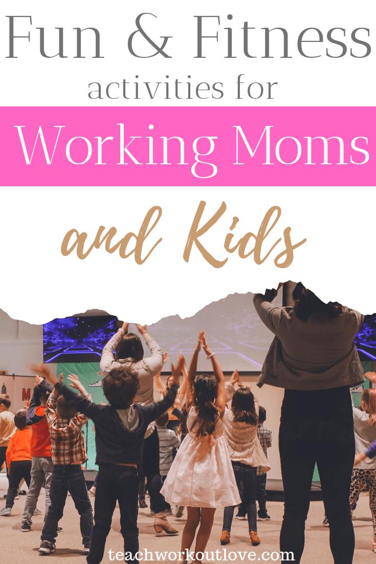 fun-&-fitness-activities-for-working-moms-and-kids-teachworkoutlove.com-TWL-Working-Moms